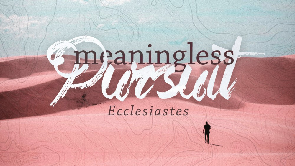 Ecclesiastes 1:1-18 - Meaningless Pursuit